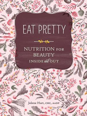 Image for Eat Pretty: Nutrition for Beauty, Inside and Out