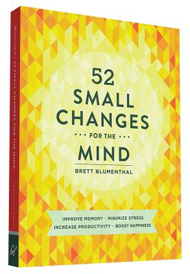 Image for 52 Small Changes for the Mind: Improve Memory * Minimize Stress * Increase Productivity * Boost Happiness