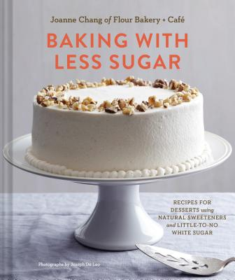 Image for Baking with Less Sugar: Recipes for Desserts Using Natural Sweeteners and Little-to-No White Sugar