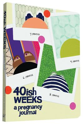 Image for 40ish Weeks: A Pregnancy Journal