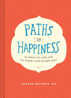 Image for Paths to Happiness: 50 Ways to Add Joy to Your Life Every Day