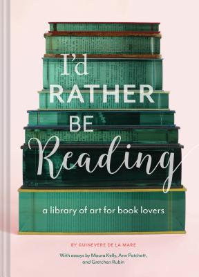 Image for I'd Rather Be Reading: A Library of Art for Book Lovers