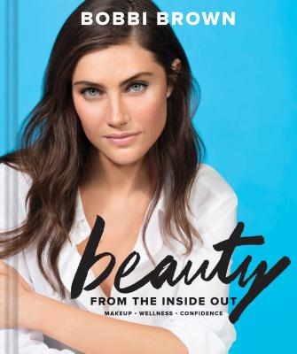 Image for Bobbi Brown Beauty from the Inside Out: Makeup * Wellness * Confidence (Modern Beauty Books, Makeup Books for Girls, Makeup Tutorial Books)