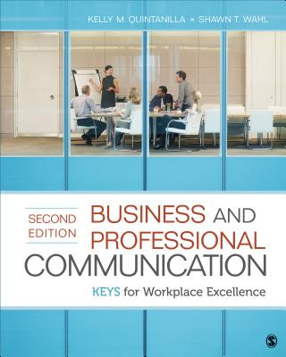 Business and Professional Communication: KEYS for Workplace Excellence Second Edition, Kelly M. Quintanilla  (Author), Shawn T. Wahl  (Author)