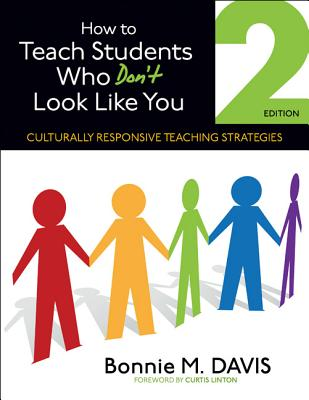How to Teach Students Who Don't Look Like You: Culturally Responsive Teaching Strategies, Bonnie M. Davis
