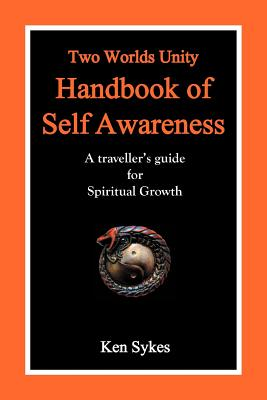 Two Worlds Unity Handbook of Self Awareness: A Traveller's Guide for Spiritual Growth, Sykes, Ken