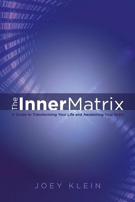 Image for The Inner Matrix: A Guide to Transforming Your Life and Awakening Your Spirit