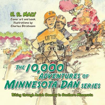 The 10,000 Adventures of Minnesota Dan: Biking through Amish Country in Southern Minnesota, Maly, H. R.