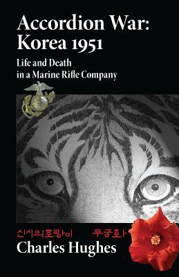 Accordion War: Korea 1951: Life and Death in a Marine Rifle Company, Hughes, Charles