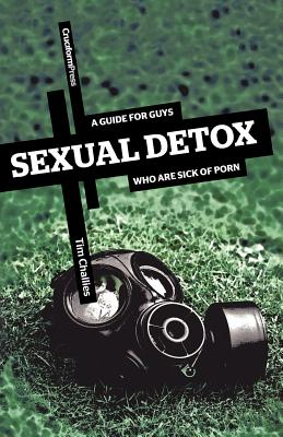 Image for Sexual Detox: A Guide for Guys Who Are Sick of Porn