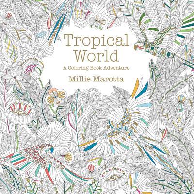 Image for Tropical World: A Coloring Book Adventure (A Millie Marotta Adult Coloring Book)