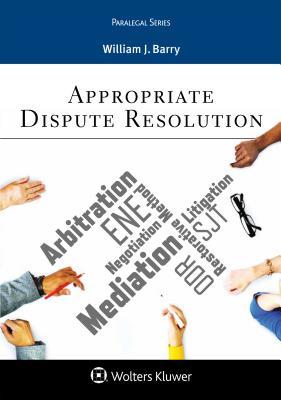 Appropriate Dispute Resolution (Aspen Paralegal), Barry, William J.
