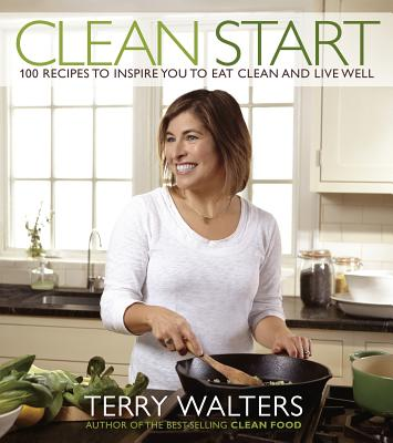 Image for Clean Start: 100 Recipes to Inspire You to Eat Clean and Live Well