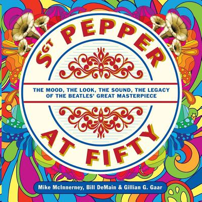 Image for Sgt. Pepper at Fifty: The Mood, the Look, the Sound, the Legacy of the Beatles' Great Masterpiece