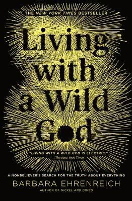 Image for Living with a Wild God: A Nonbeliever's Search for the Truth about Everything