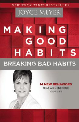 Image for Making Good Habits, Breaking Bad Habits: 14 New Behaviors That Will Energize Your Life