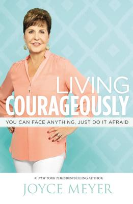"""Image for """"Living Courageously: You Can Face Anything, Just Do It Afraid"""""""