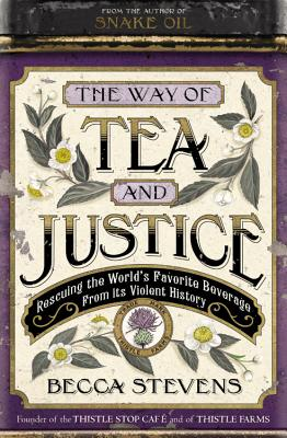 Image for The Way of Tea and Justice: Rescuing the World's Favorite Beverage from Its Violent History