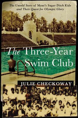 Image for The Three-Year Swim Club: The Untold Story of Maui's Sugar Ditch Kids and Their Quest for Olympic Glory
