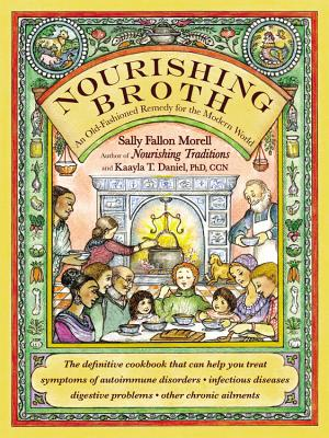 Image for Nourishing Broth: An Old-Fashioned Remedy for the Modern World