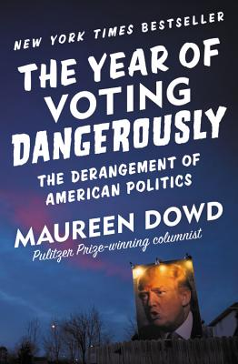 Image for The Year of Voting Dangerously: The Derangement of American Politics