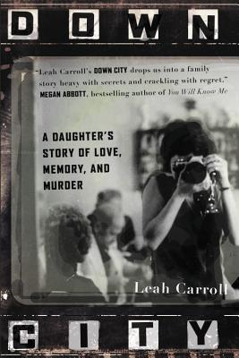 Image for Down City: A Daughter's Story of Love, Memory, and Murder