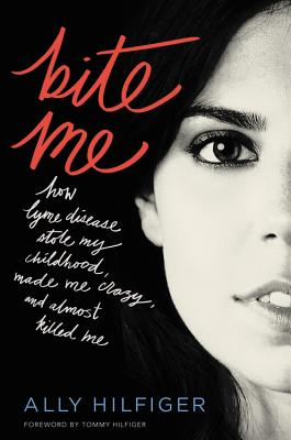 Image for Bite Me: How Lyme Disease Stole My Childhood, Made Me Crazy, and Almost Killed Me