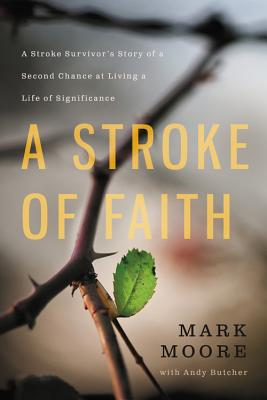 Image for A Stroke of Faith: A Stroke Survivor's Story of a Second Chance at Living a Life of Significance