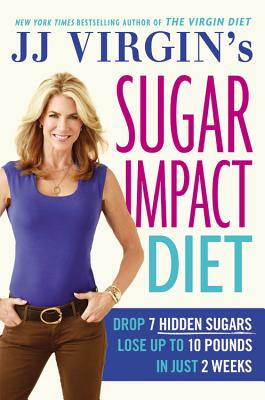 Image for JJ Virgin's Sugar Impact Diet: Drop 7 Hidden Sugars, Lose Up to 10 Pounds in Just 2 Weeks