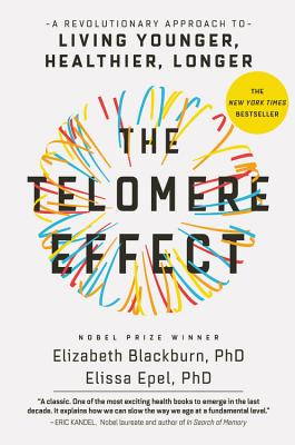 Image for The Telomere Effect: A Revolutionary Approach to Living Younger, Healthier, Longer