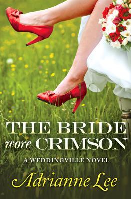 The Bride Wore Crimson (The Weddingville series), Lee, Adrianne