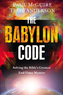Image for The Babylon Code: Solving the Bible's Greatest End Times Mystery