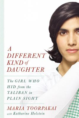 Image for A Different Kind of Daughter: The Girl Who Hid from the Taliban in Plain Sight