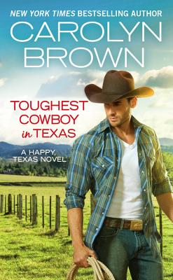 Toughest Cowboy in Texas (Happy, Texas), Carolyn Brown