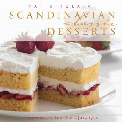 Scandinavian Classic Desserts (Classics), Sinclair, Pat; Butkowski, Joel [Photographer]; Ojakangas, Beatrice [Foreword];