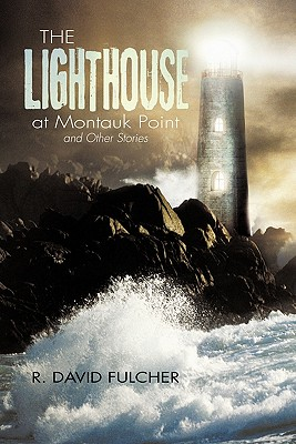 The Lighthouse at Montauk Point and Other Stories, Fulcher, R. David