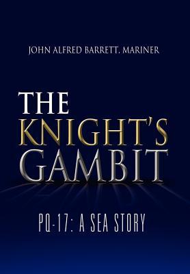 The Knight's Gambit: Pq-17: A Sea Story, Barrett, John Alfred Mariner