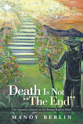 """Image for Death Is Not """"The End"""": One Agnostic's Journey on the Bumpy Road to Belief"""