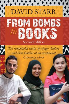 From Bombs to Books: The remarkable stories of refugee children and their families at two exceptional Canadian schools, Starr, David
