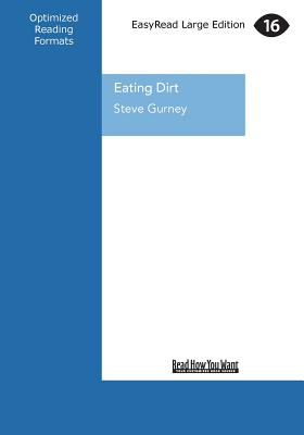 Eating Dirt: Adventures and Yarns from New Zealand's Action Man, Gurney, Steve