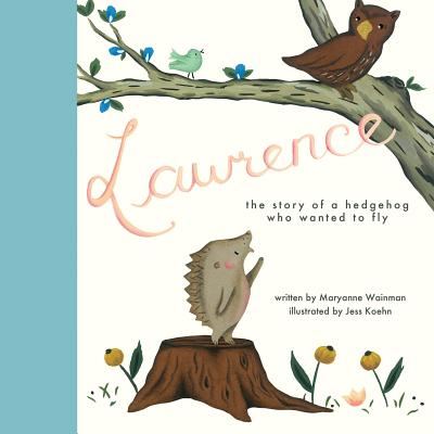 Lawrence, the Story of a Hedgehog Who Wanted to Fly, Wainman, Maryanne