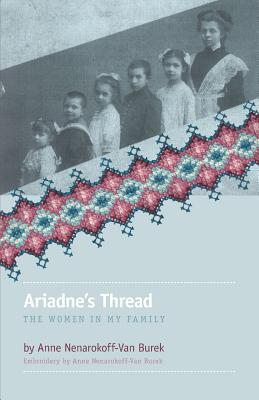 Ariadne's Thread: The Women in My Family, Nenarokoff-Van Burek, Anne