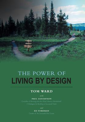 The Power of Living by Design, Ward, Tom; Gustavson, Paul; Foreman, Ed