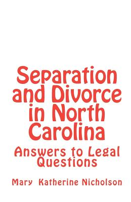 Separation and Divorce in North Carolina: Answers to Legal Questions, Nicholson, Mary Katherine