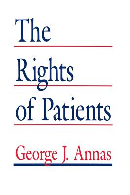The Rights of Patients: The Basic ACLU Guide to Patient Rights, George J. Annas (Author)