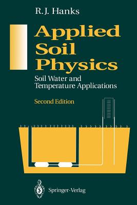 Applied Soil Physics: Soil Water and Temperature Applications (Advanced Series in Agricultural Sciences), Hanks, R.J.
