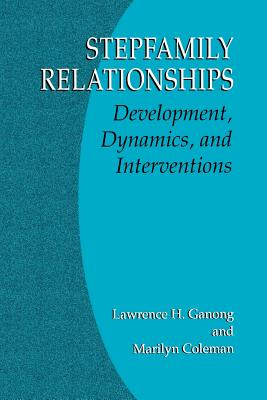 Stepfamily Relationships: Development, Dynamics, and Interventions, Ganong, Lawrence H.; Coleman, Marilyn