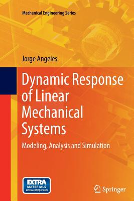 Dynamic Response of Linear Mechanical Systems: Modeling, Analysis and Simulation (Mechanical Engineering Series), Angeles, Jorge