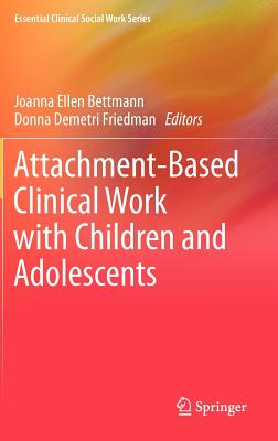 Image for Attachment-Based Clinical Work with Children and Adolescents (Essential Clinical Social Work Series)