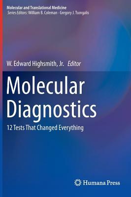 Molecular Diagnostics: 12 Tests That Changed Everything (Molecular and Translational Medicine)